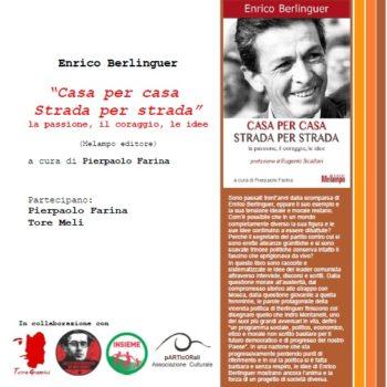 """Enrico Berlinguer """"Casa per casa Strada per strada"""" la passione, il coraggio, le idee"""""""